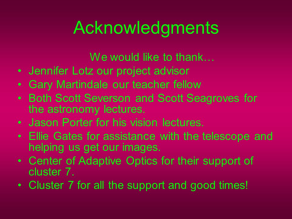 Acknowledgments We would like to thank… Jennifer Lotz our project advisor Gary Martindale our teacher fellow Both Scott Severson and Scott Seagroves f