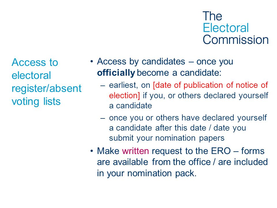 Access to electoral register/absent voting lists Access by candidates – once you officially become a candidate: –earliest, on [date of publication of