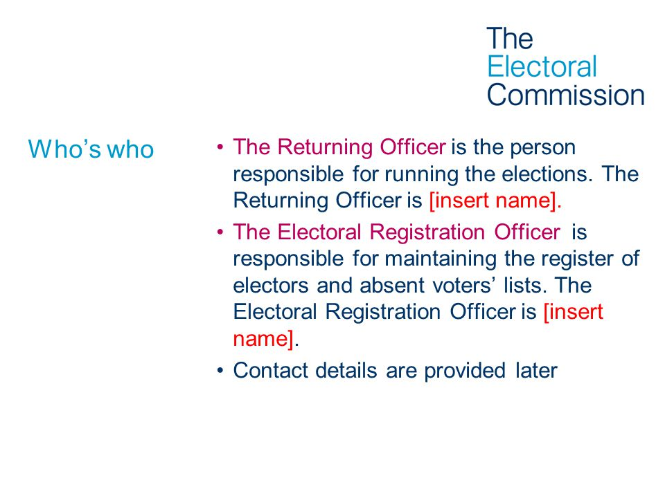 Who's who The Returning Officer is the person responsible for running the elections.