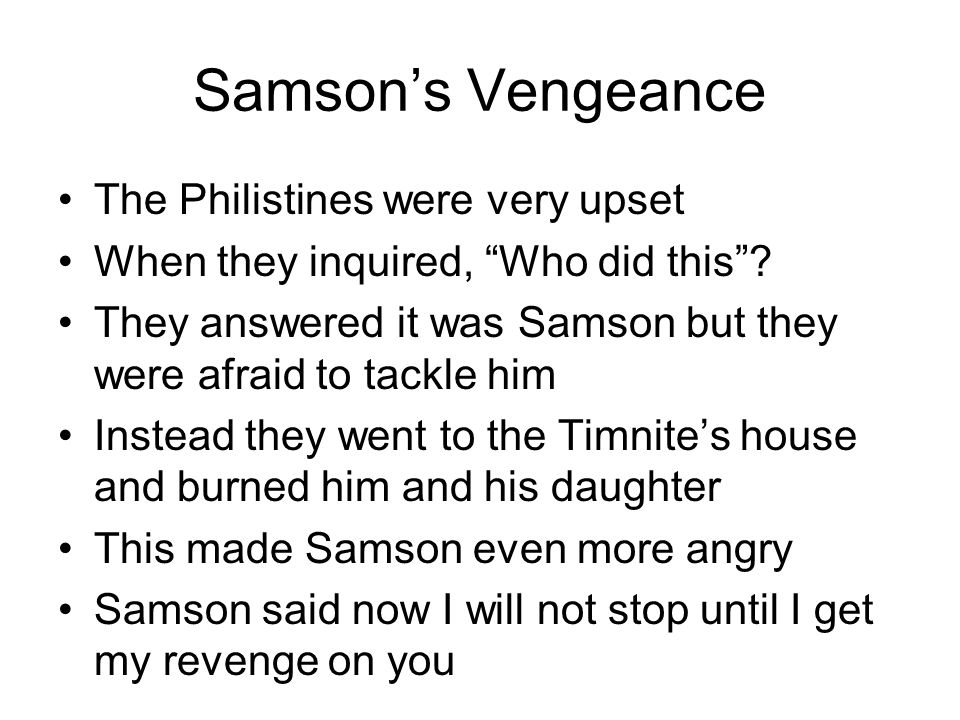 Samson's Vengeance The Philistines were very upset When they inquired, Who did this .