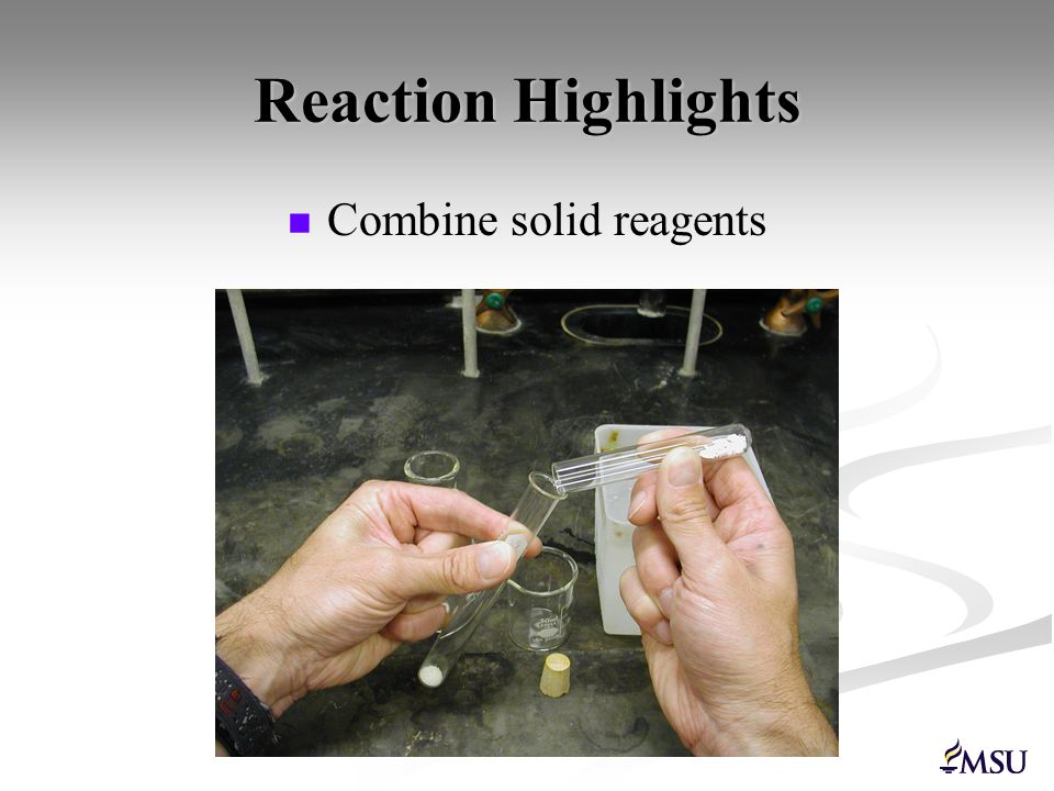 Reaction Highlights Combine solid reagents