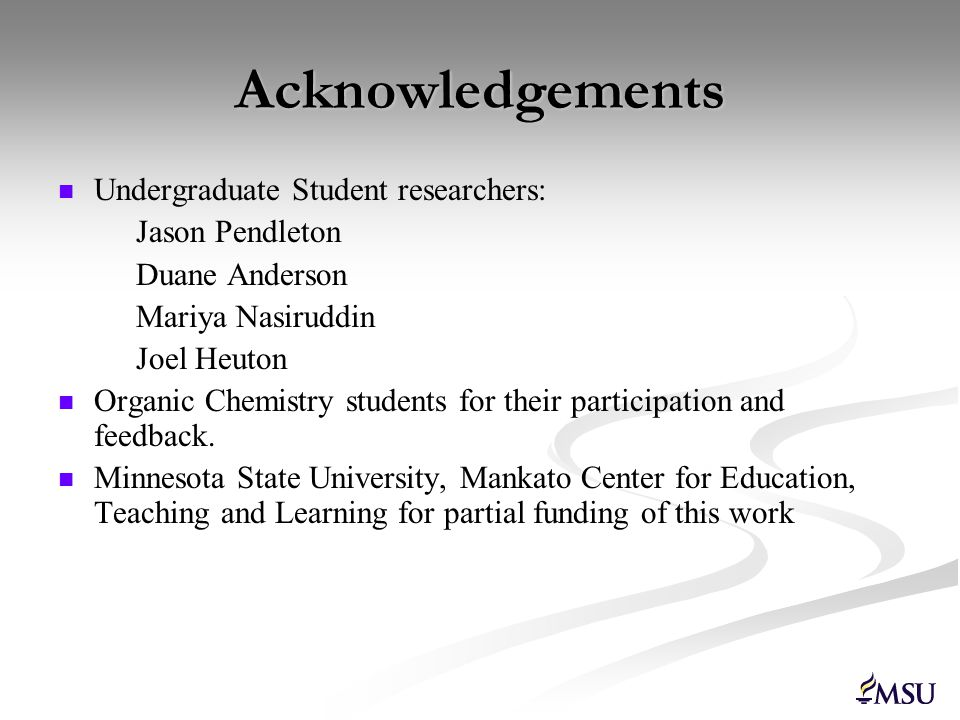 Acknowledgements Undergraduate Student researchers: Jason Pendleton Duane Anderson Mariya Nasiruddin Joel Heuton Organic Chemistry students for their