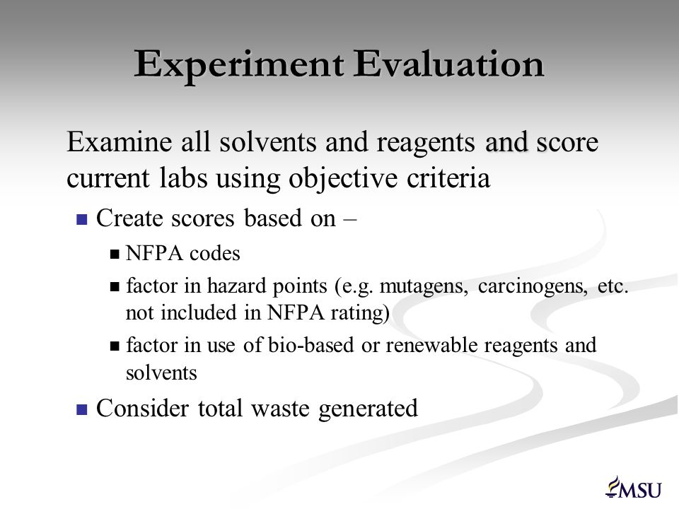 Experiment Evaluation and s Examine all solvents and reagents and score current labs using objective criteria Create scores based on – NFPA codes fact