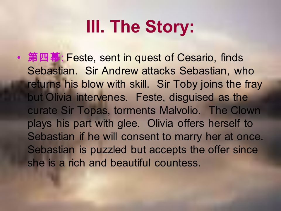 III. The Story: 第四幕 : Feste, sent in quest of Cesario, finds Sebastian.