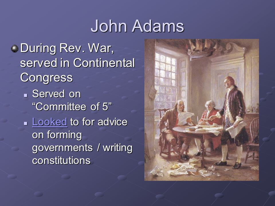 """During Rev. War, served in Continental Congress Served on """"Committee of 5"""" Served on """"Committee of 5"""" Looked to for advice on forming governments / wr"""