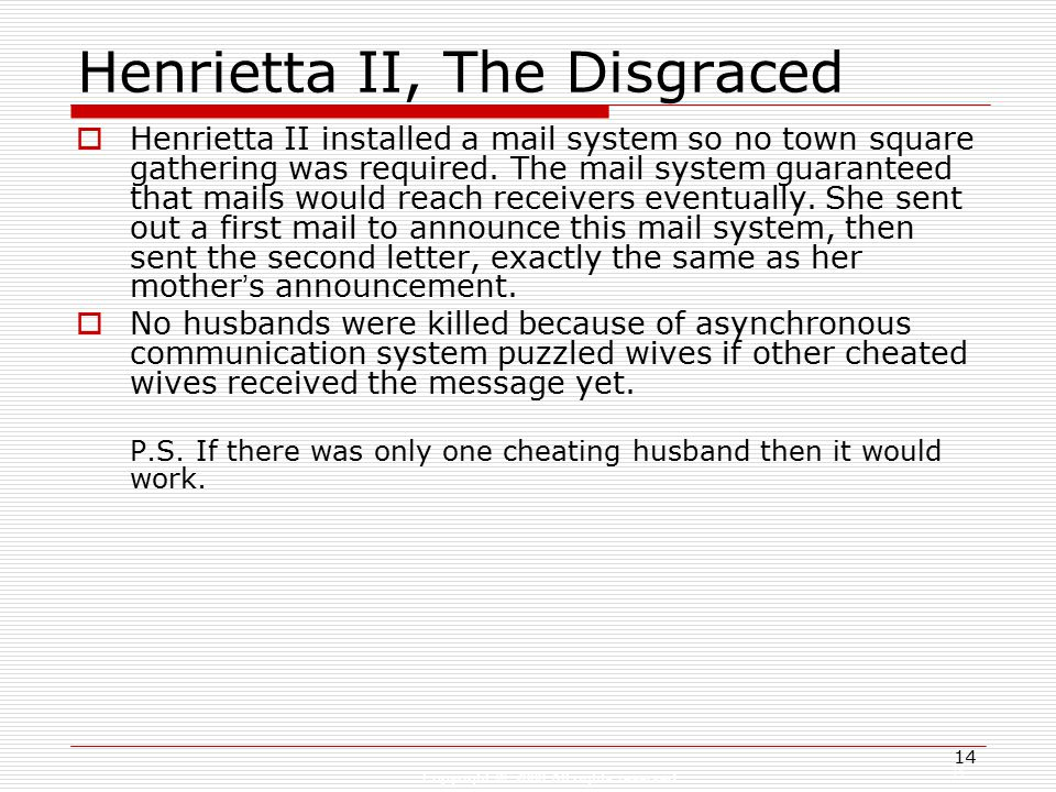 Copyright © 2008 All rights reserved 14 Henrietta II, The Disgraced  Henrietta II installed a mail system so no town square gathering was required.