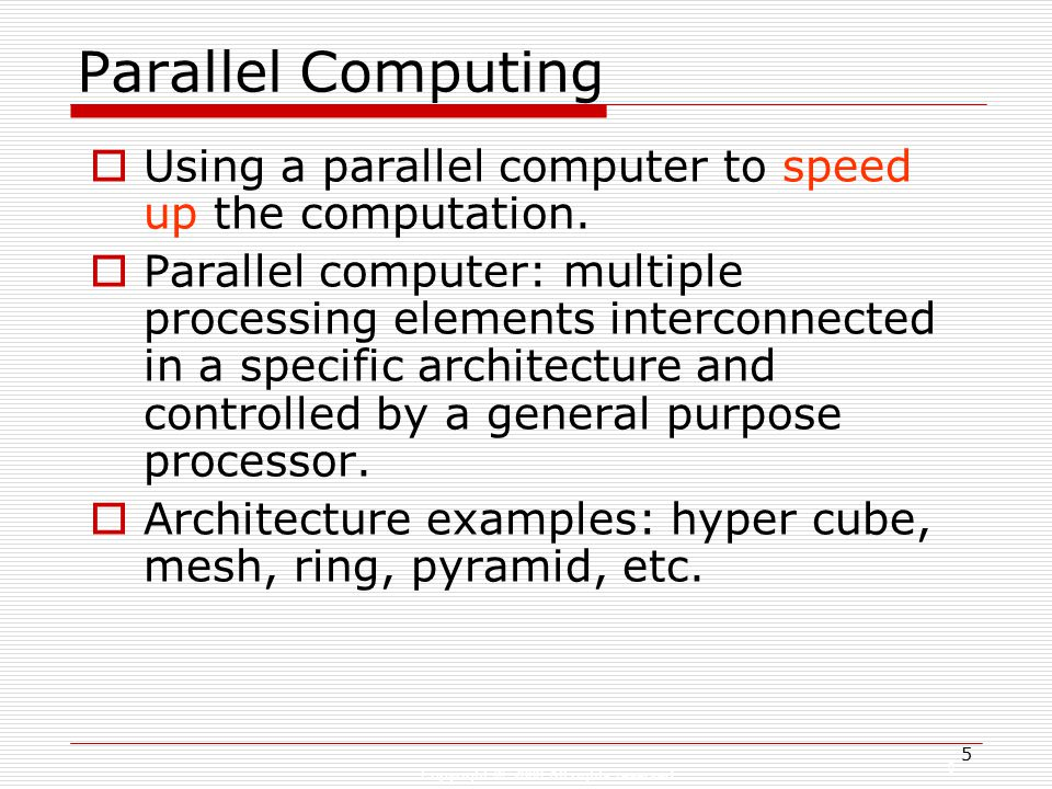 Copyright © 2008 All rights reserved 5 5 Parallel Computing  Using a parallel computer to speed up the computation.