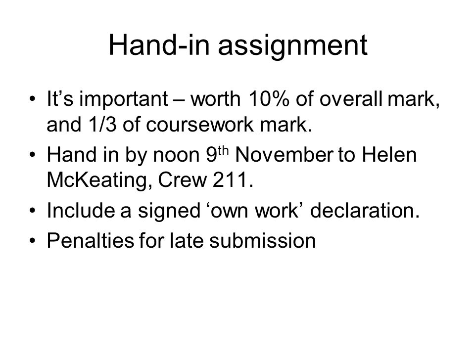 Hand-in assignment It's important – worth 10% of overall mark, and 1/3 of coursework mark.