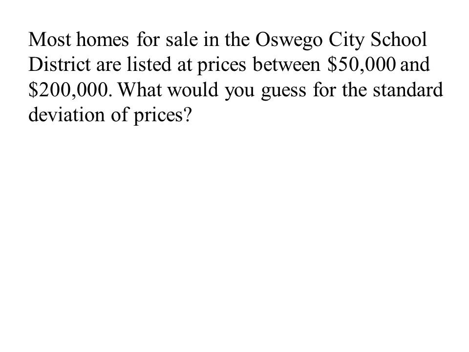 Most homes for sale in the Oswego City School District are listed at prices between $50,000 and $200,000.