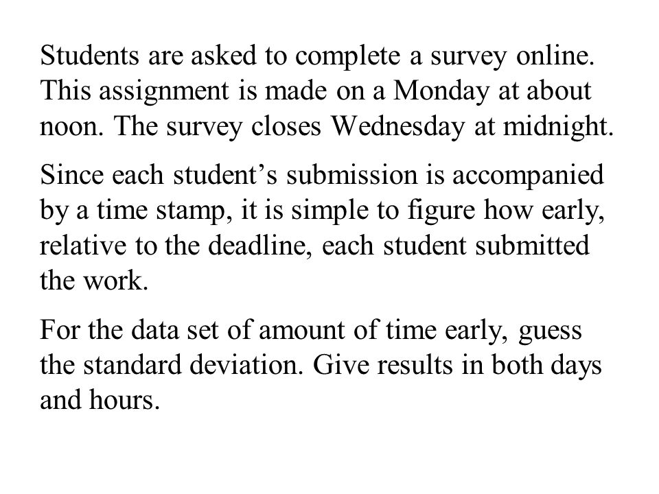 Students are asked to complete a survey online. This assignment is made on a Monday at about noon.