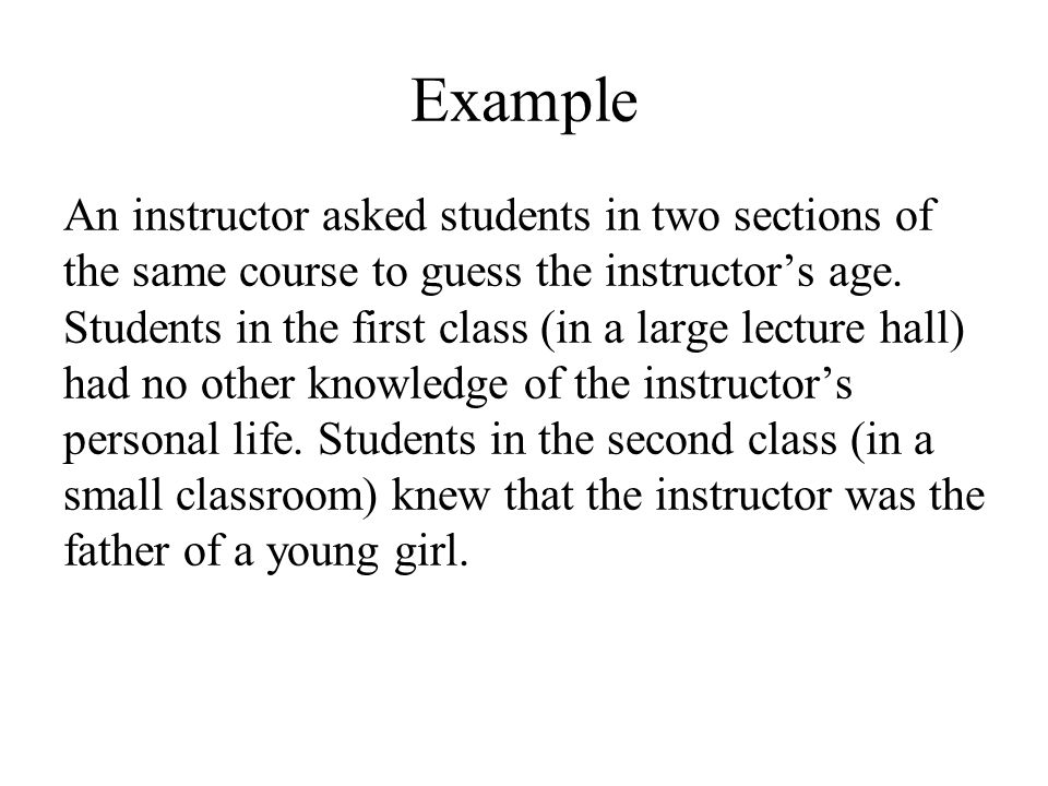 Example An instructor asked students in two sections of the same course to guess the instructor's age.