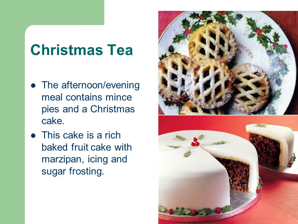 Christmas Tea The afternoon/evening meal contains mince pies and a Christmas cake.