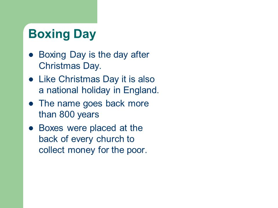 Boxing Day Boxing Day is the day after Christmas Day.