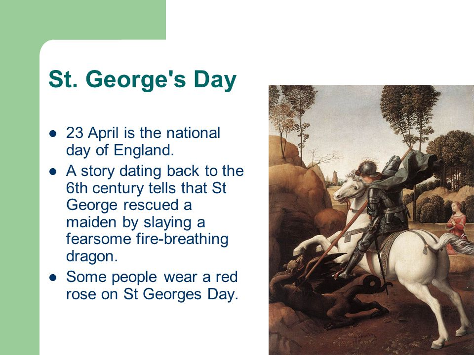 St. George s Day 23 April is the national day of England.