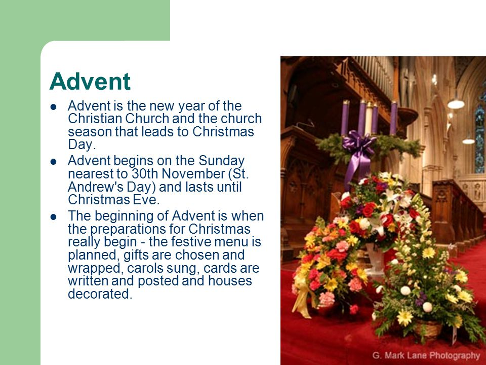 Advent Advent is the new year of the Christian Church and the church season that leads to Christmas Day.