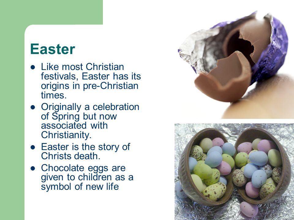 Easter Like most Christian festivals, Easter has its origins in pre-Christian times.