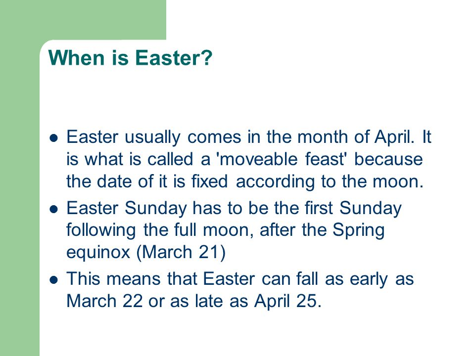 When is Easter. Easter usually comes in the month of April.