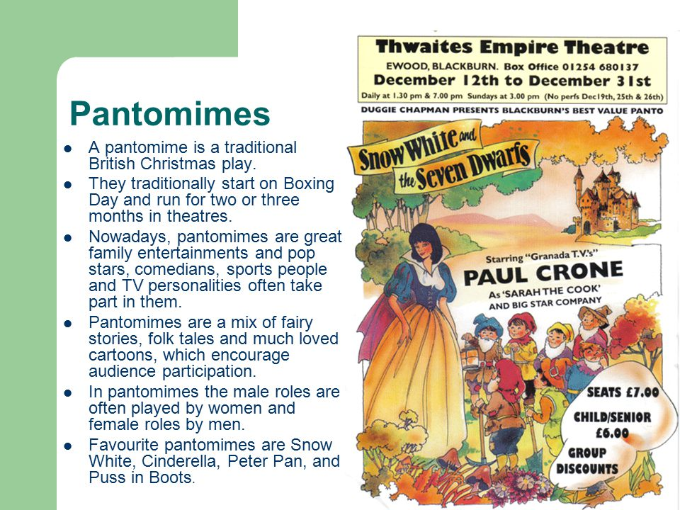 Pantomimes A pantomime is a traditional British Christmas play.