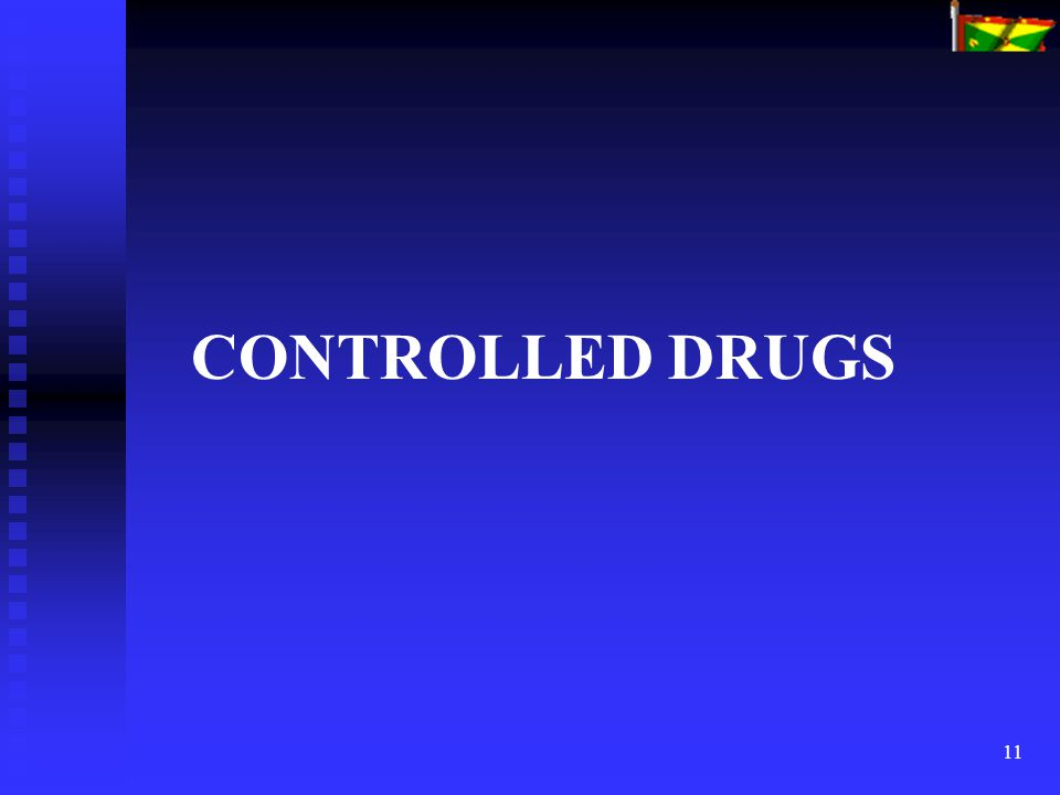 11 CONTROLLED DRUGS