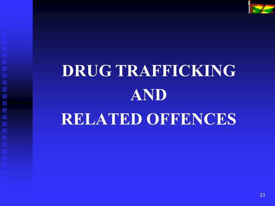 21 DRUG TRAFFICKING AND RELATED OFFENCES