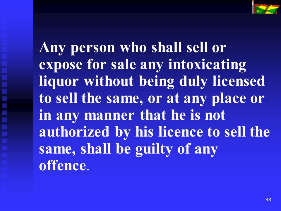 38 Any person who shall sell or expose for sale any intoxicating liquor without being duly licensed to sell the same, or at any place or in any manner