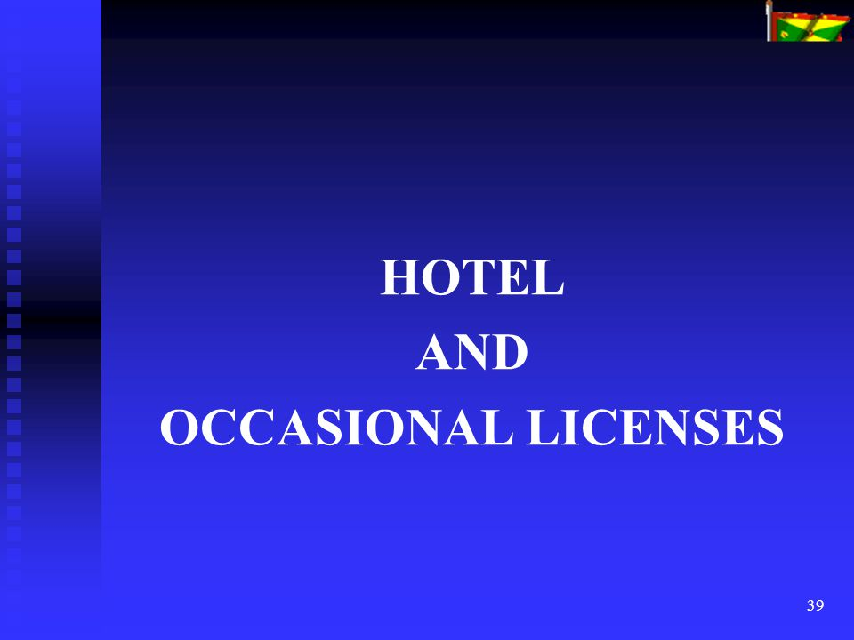 39 HOTEL AND OCCASIONAL LICENSES