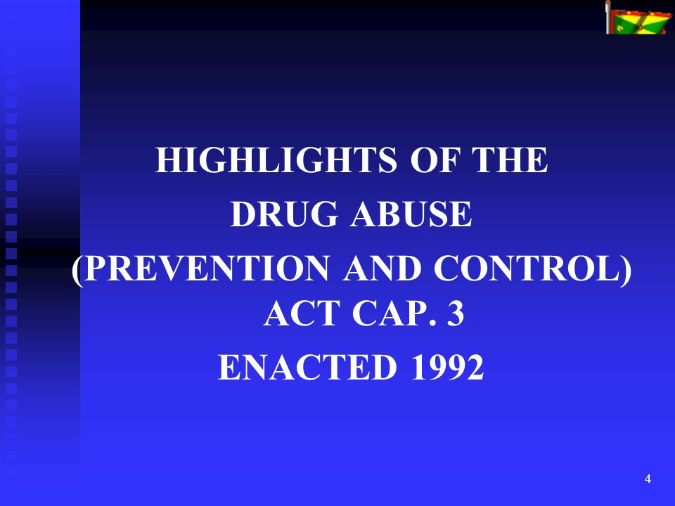 4 HIGHLIGHTS OF THE DRUG ABUSE (PREVENTION AND CONTROL) ACT CAP. 3 ENACTED 1992