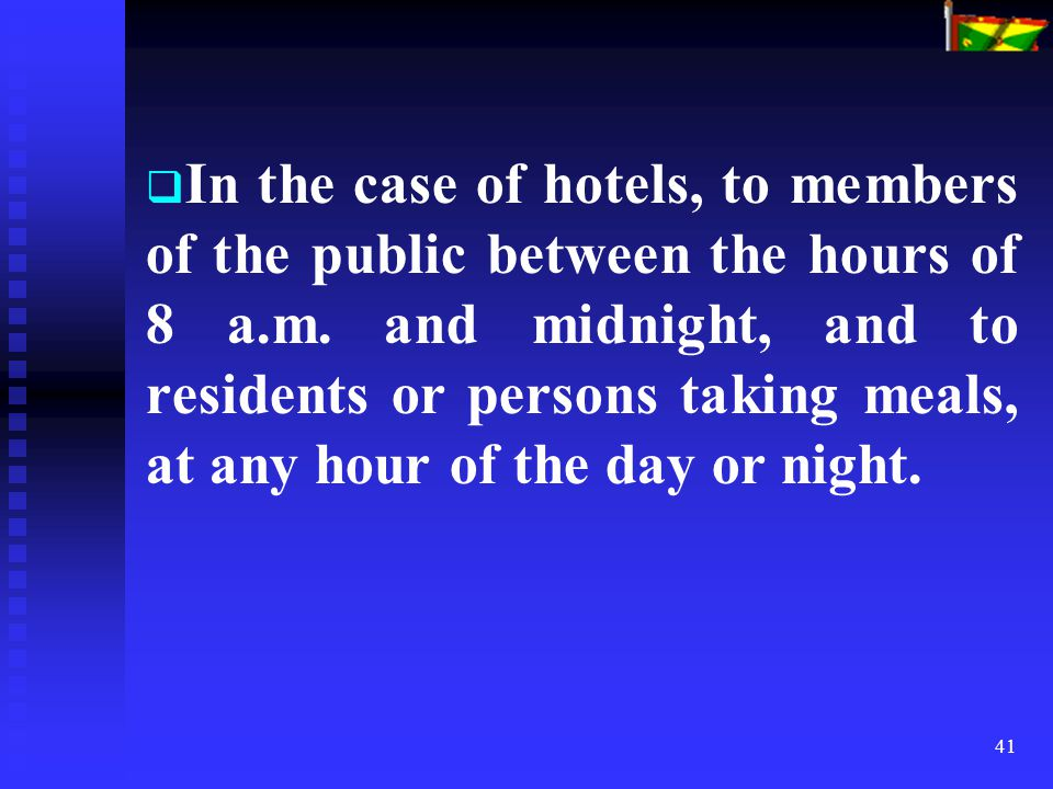 41   In the case of hotels, to members of the public between the hours of 8 a.m. and midnight, and to residents or persons taking meals, at any hour