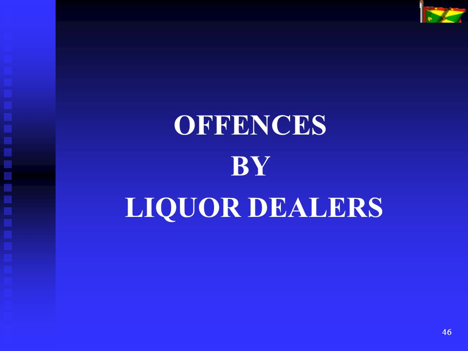 46 OFFENCES BY LIQUOR DEALERS