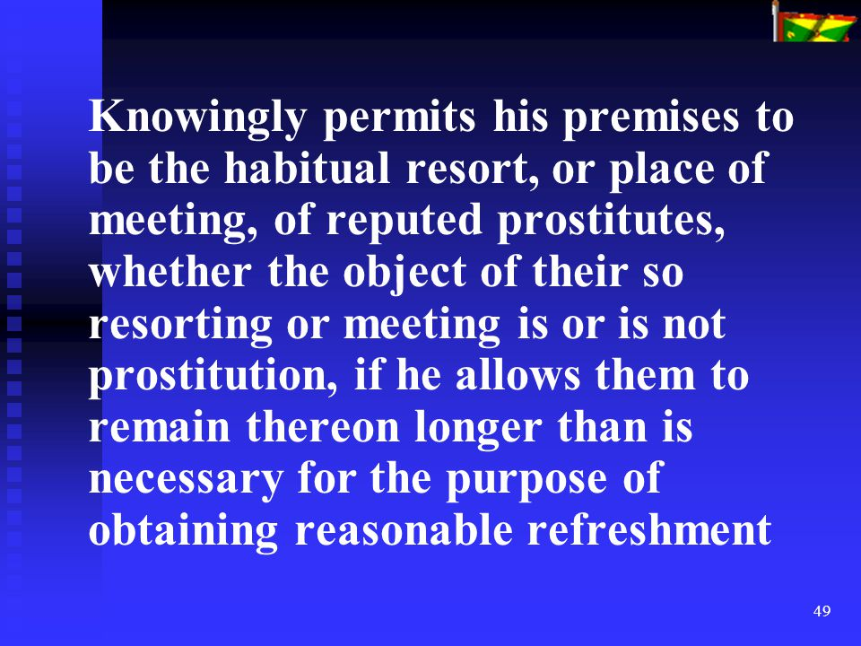 49 Knowingly permits his premises to be the habitual resort, or place of meeting, of reputed prostitutes, whether the object of their so resorting or