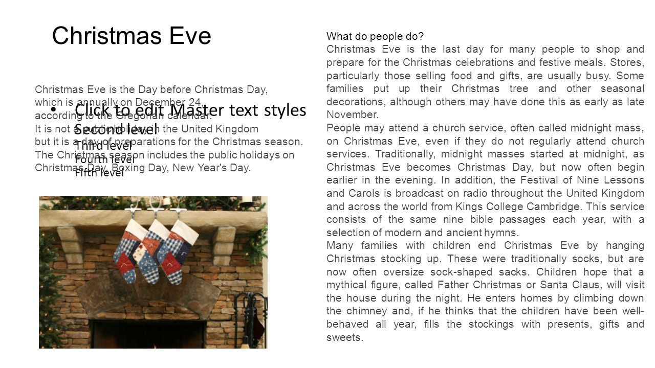 Click to edit Master text styles Second level Third level Fourth level Fifth level Christmas Eve is the Day before Christmas Day, which is annually on