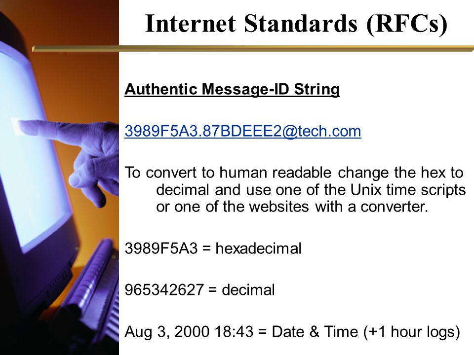 Internet Standards (RFCs) Authentic Message-ID String 3989F5A3.87BDEEE2@tech.com To convert to human readable change the hex to decimal and use one of the Unix time scripts or one of the websites with a converter.