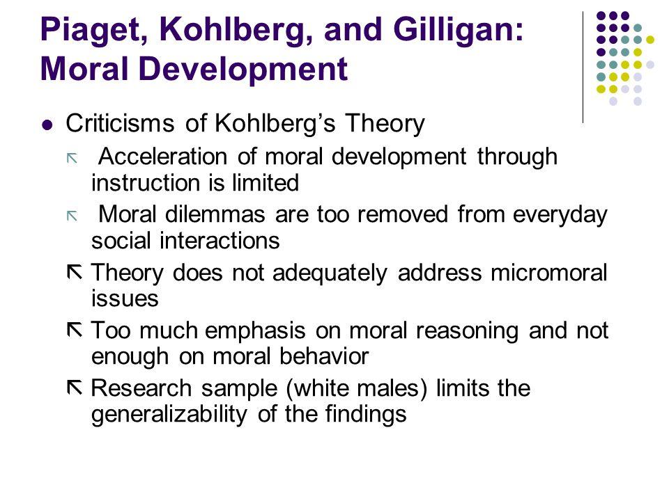 Piaget, Kohlberg, and Gilligan: Moral Development Criticisms of Kohlberg's Theory ã Acceleration of moral development through instruction is limited ã