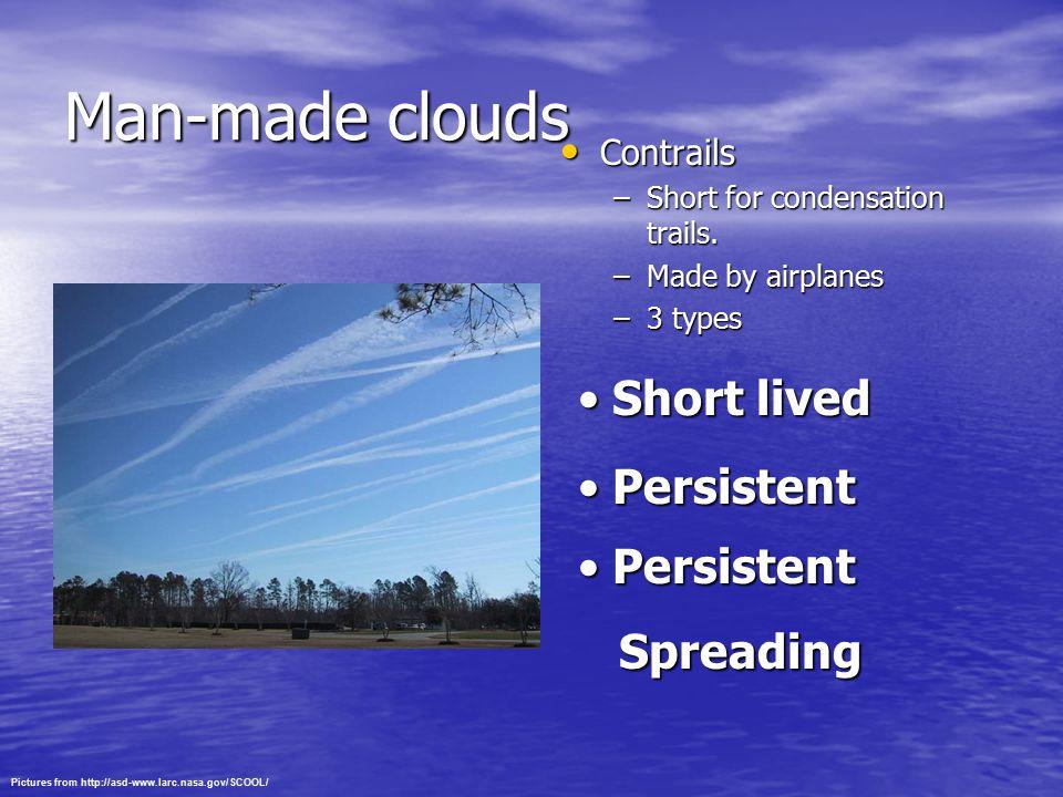 Man-made clouds Contrails Contrails –Short for condensation trails.