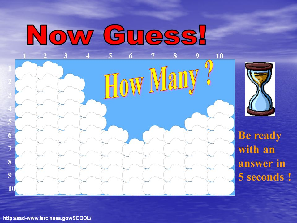 Be ready with an answer in 5 seconds ! 1 2 3 4 5 6 7 8 9 10 1 2 3 4 5 6 7 8 9 10 http://asd-www.larc.nasa.gov/SCOOL/