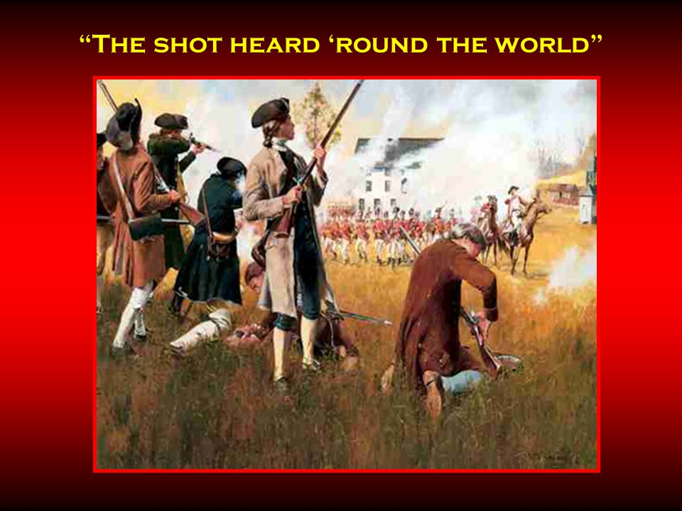 """The shot heard 'round the world"""