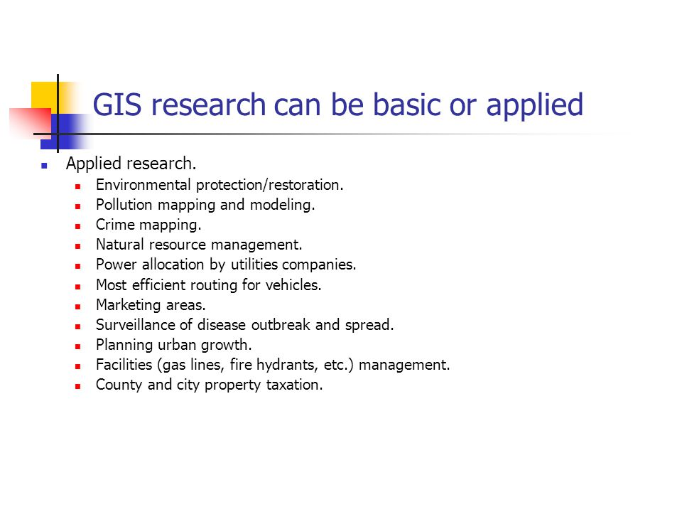 GIS research can be basic or applied Applied research.