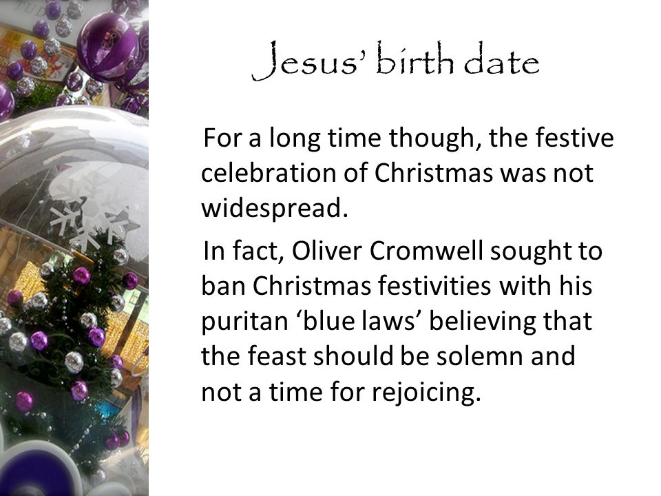 For a long time though, the festive celebration of Christmas was not widespread.