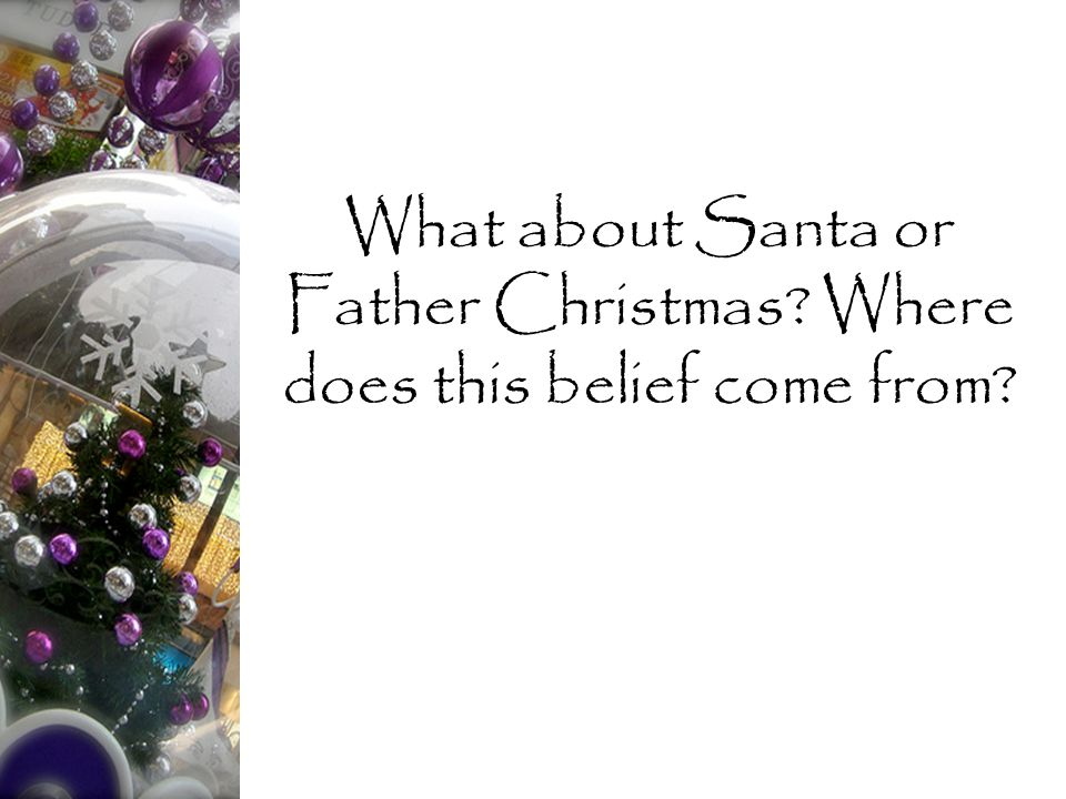 What about Santa or Father Christmas? Where does this belief come from?