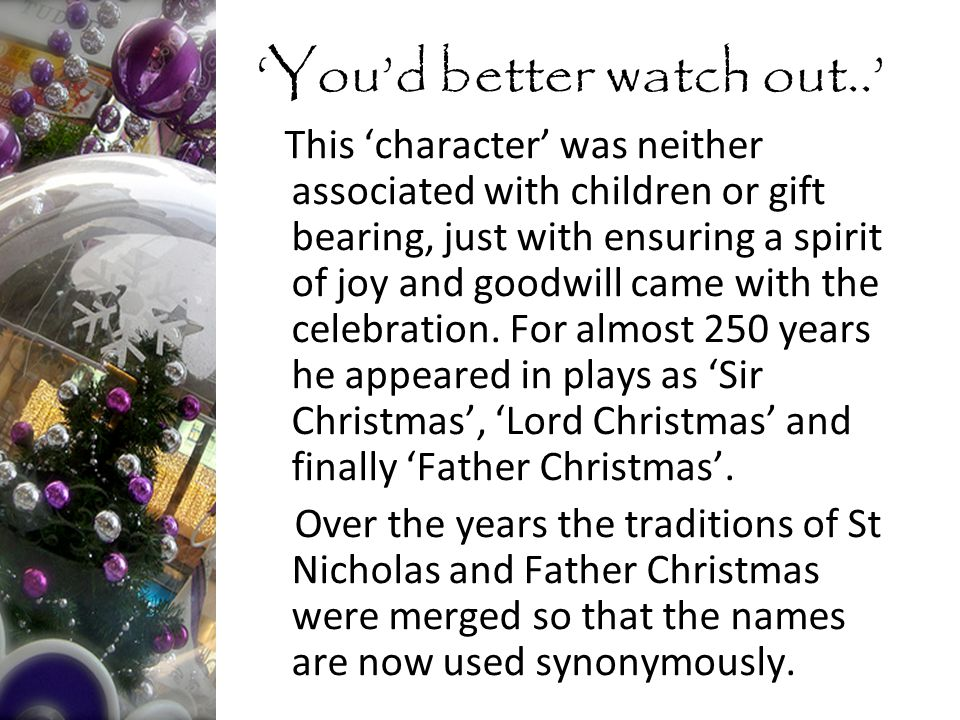 This 'character' was neither associated with children or gift bearing, just with ensuring a spirit of joy and goodwill came with the celebration.