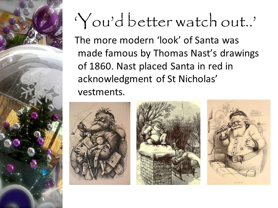 The more modern 'look' of Santa was made famous by Thomas Nast's drawings of 1860.