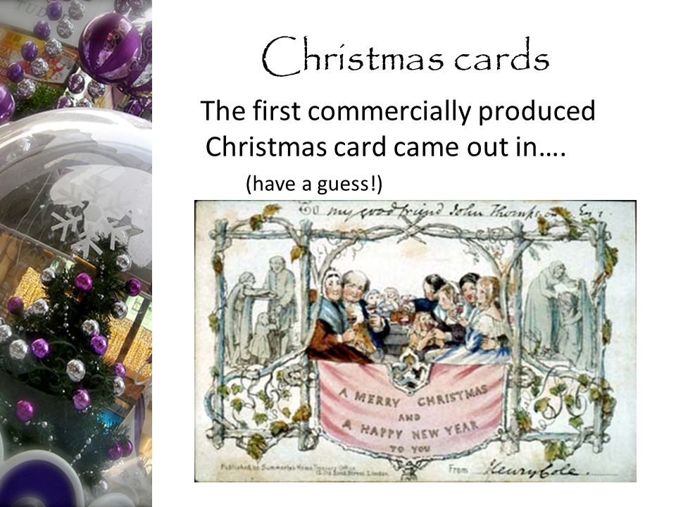 The first commercially produced Christmas card came out in…. (have a guess!) Christmas cards