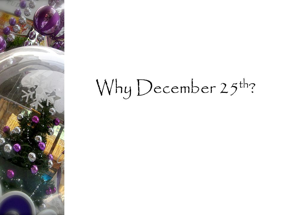 Why December 25 th
