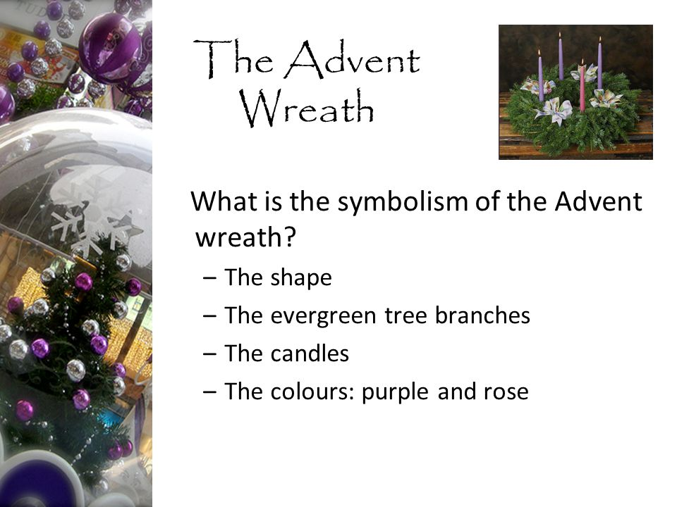 The Advent Wreath What is the symbolism of the Advent wreath.