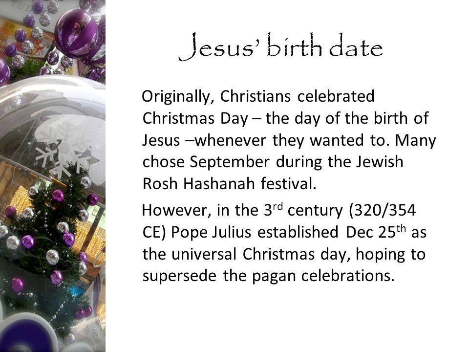 Originally, Christians celebrated Christmas Day – the day of the birth of Jesus –whenever they wanted to.