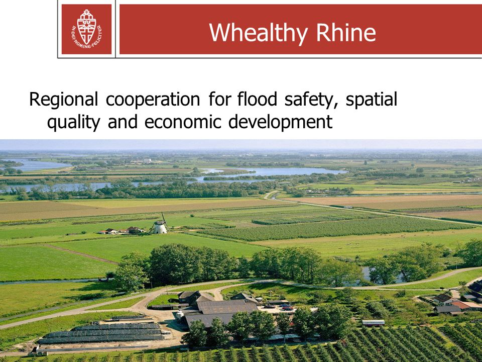 Whealthy Rhine Regional cooperation for flood safety, spatial quality and economic development