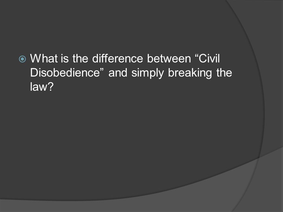 """ What is the difference between """"Civil Disobedience"""" and simply breaking the law?"""