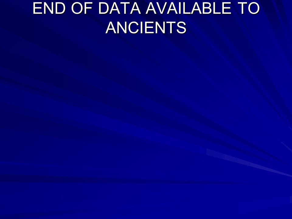 END OF DATA AVAILABLE TO ANCIENTS