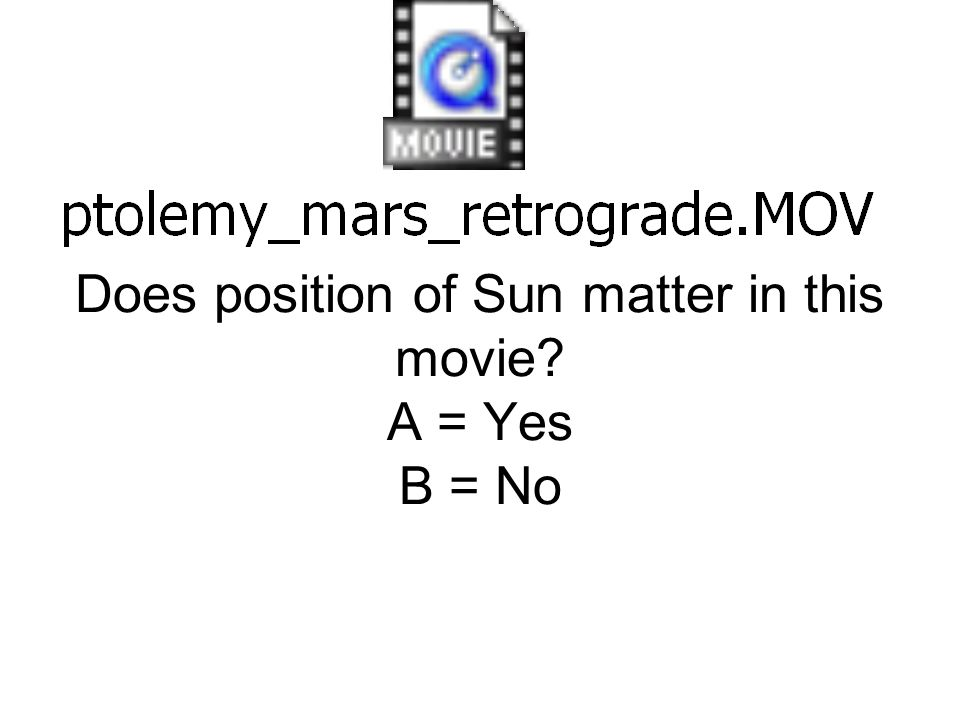 Does position of Sun matter in this movie A = Yes B = No