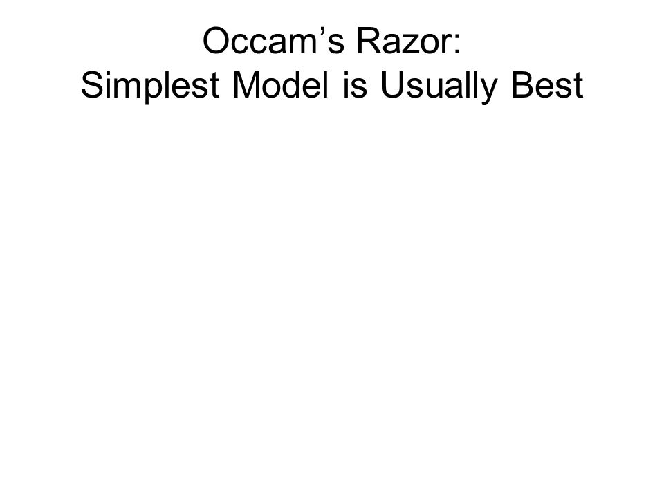 Occam's Razor: Simplest Model is Usually Best